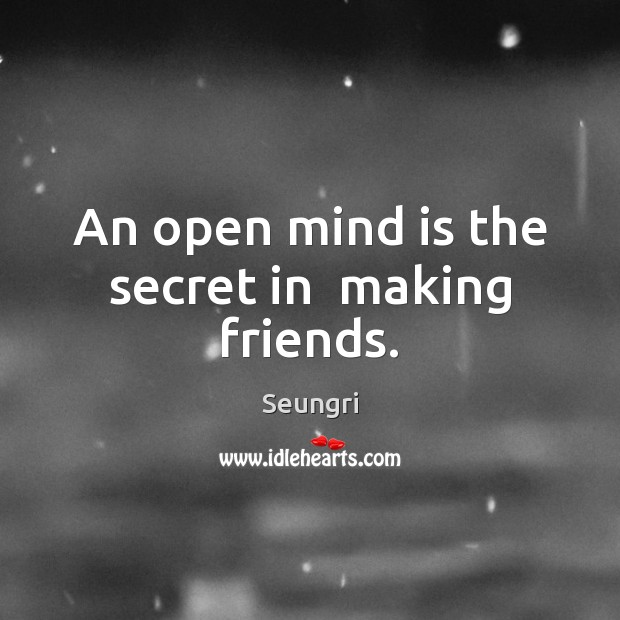Image, An open mind is the secret in  making friends.