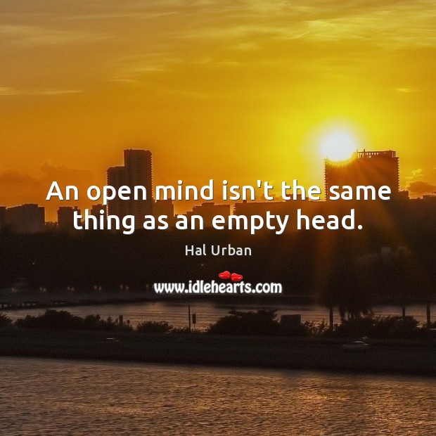 An open mind isn't the same thing as an empty head. Image