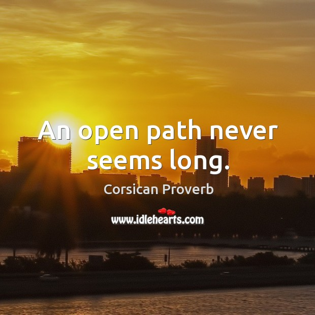 An open path never seems long. Corsican Proverbs Image
