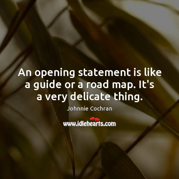 An opening statement is like a guide or a road map. It's a very delicate thing. Image
