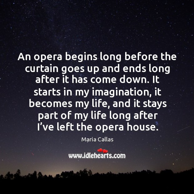 An opera begins long before the curtain goes up and ends long after it has come down. Image