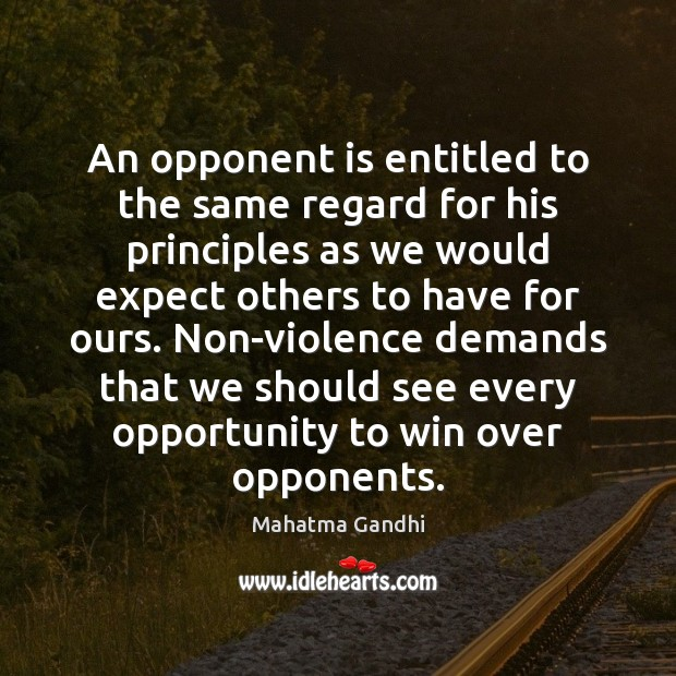 An opponent is entitled to the same regard for his principles as Image