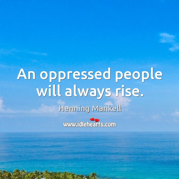 An oppressed people will always rise. Image