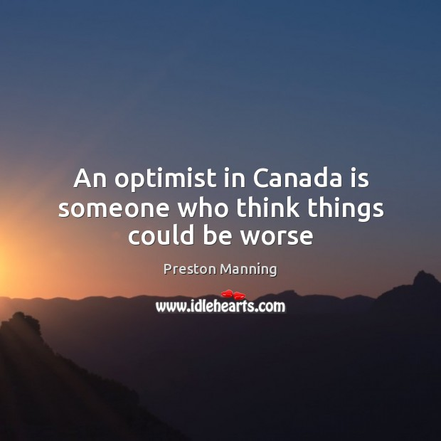 An optimist in Canada is someone who think things could be worse Image