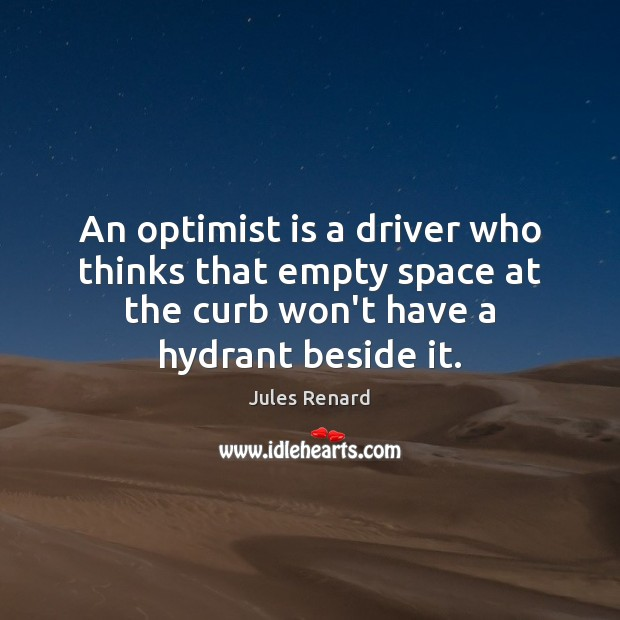 An optimist is a driver who thinks that empty space at the Jules Renard Picture Quote