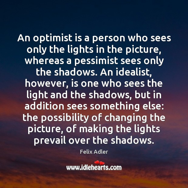 An optimist is a person who sees only the lights in the Felix Adler Picture Quote