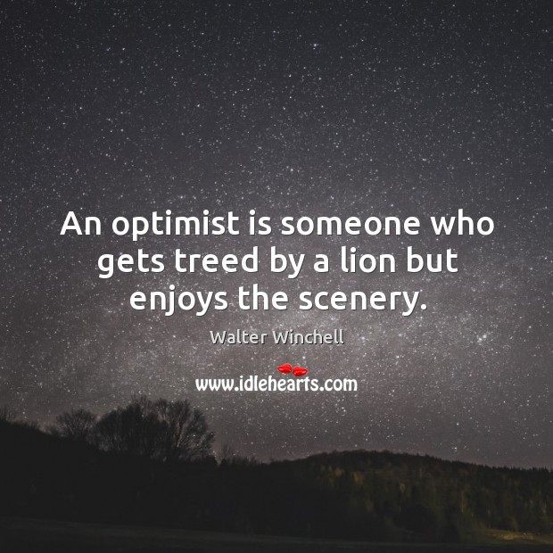 An optimist is someone who gets treed by a lion but enjoys the scenery. Image