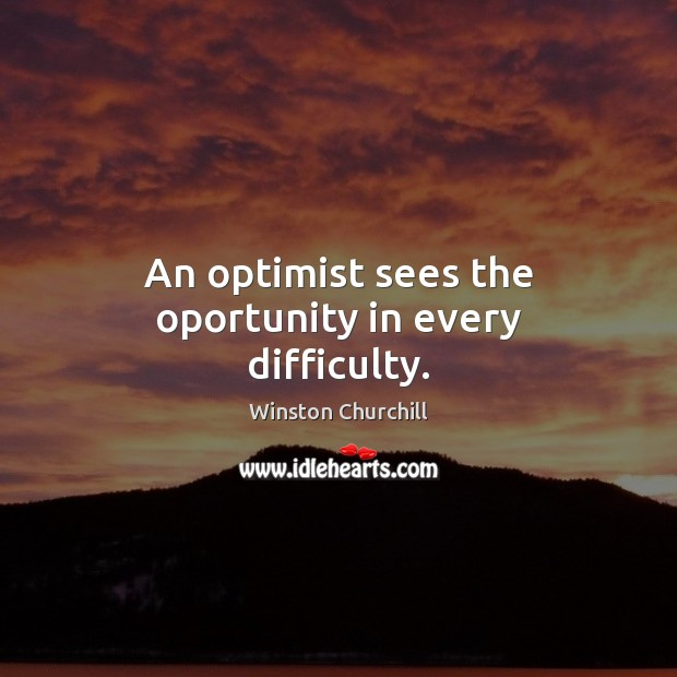 Image, An optimist sees the oportunity in every difficulty.