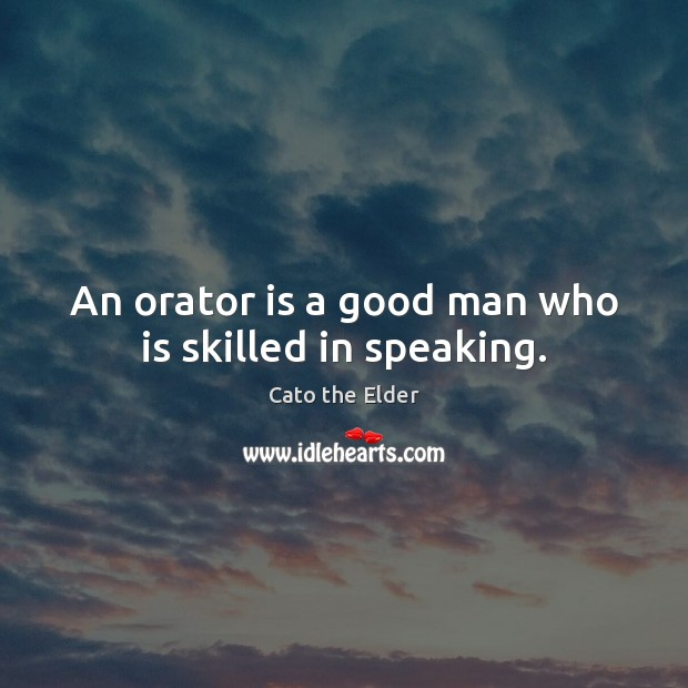 An orator is a good man who is skilled in speaking. Men Quotes Image
