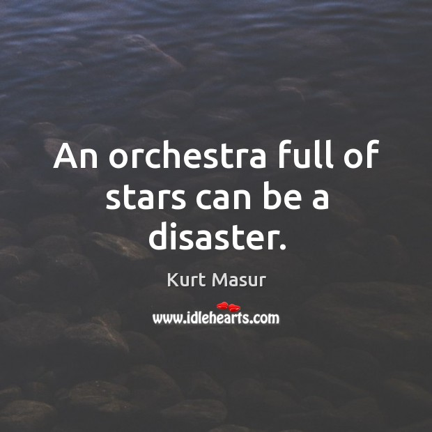 An orchestra full of stars can be a disaster. Image