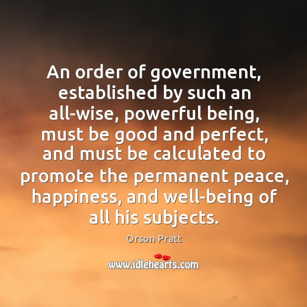 An order of government, established by such an all-wise, powerful being Orson Pratt Picture Quote