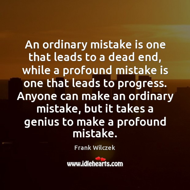 An ordinary mistake is one that leads to a dead end, while Mistake Quotes Image