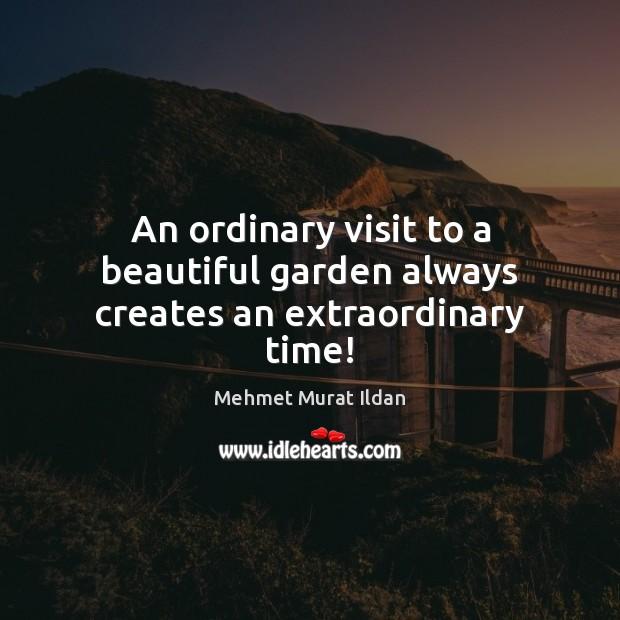 An ordinary visit to a beautiful garden always creates an extraordinary time! Image