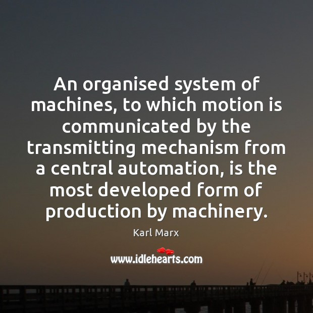 An organised system of machines, to which motion is communicated by the Image