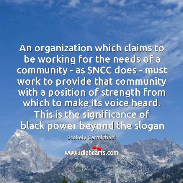 An organization which claims to be working for the needs of a Stokely Carmichael Picture Quote