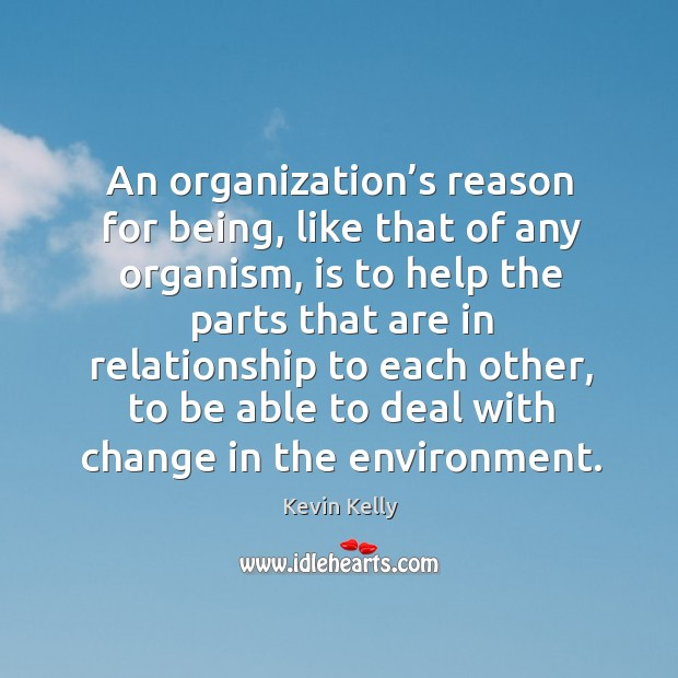 An organization's reason for being, like that of any organism Kevin Kelly Picture Quote