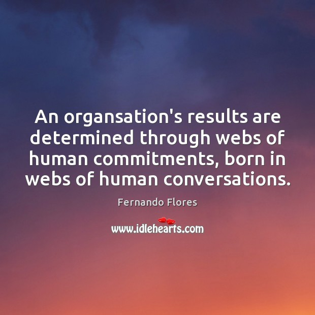 An organsation's results are determined through webs of human commitments, born in Image
