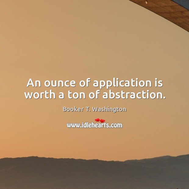 Image, An ounce of application is worth a ton of abstraction.