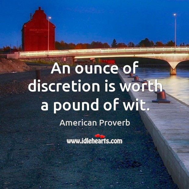 An ounce of discretion is worth a pound of wit. Image