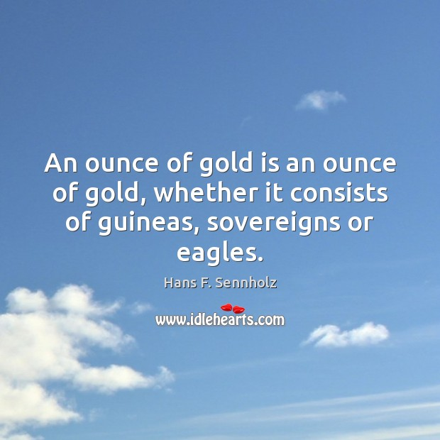 Image, An ounce of gold is an ounce of gold, whether it consists