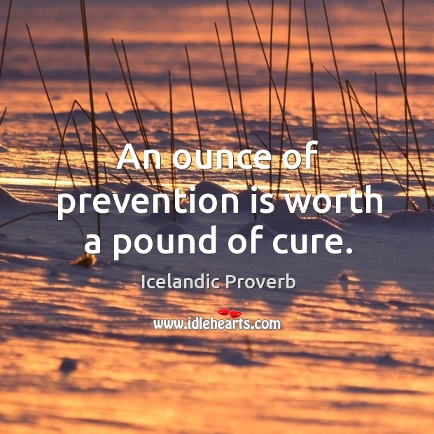 An ounce of prevention is worth a pound of cure. Icelandic Proverbs Image