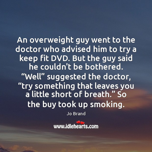 Image, An overweight guy went to the doctor who advised him to try