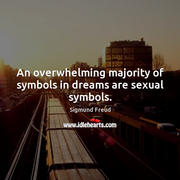 An overwhelming majority of symbols in dreams are sexual symbols. Sigmund Freud Picture Quote