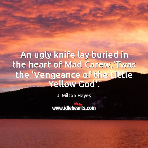 An ugly knife lay buried in the heart of Mad Carew,'Twas Image