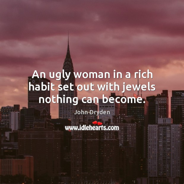 An ugly woman in a rich habit set out with jewels nothing can become. Image