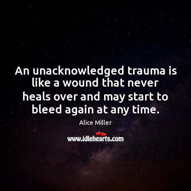 An unacknowledged trauma is like a wound that never heals over and Image