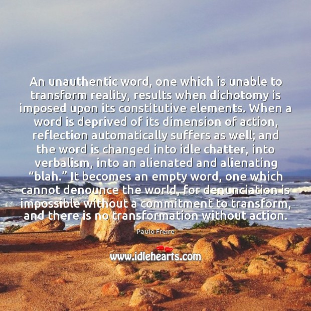 An unauthentic word, one which is unable to transform reality, results when Paulo Freire Picture Quote
