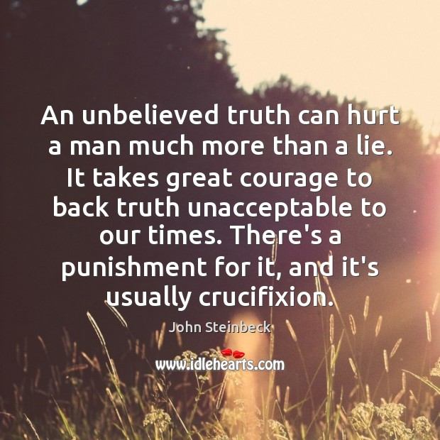 Image, An unbelieved truth can hurt a man much more than a lie.