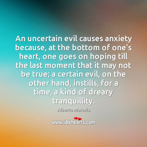 Image, An uncertain evil causes anxiety because, at the bottom of one's heart,