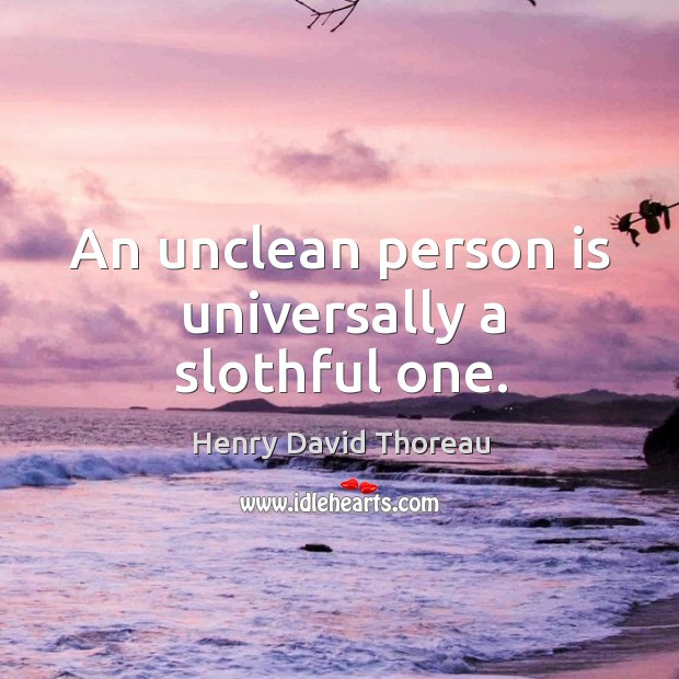 An unclean person is universally a slothful one. Image