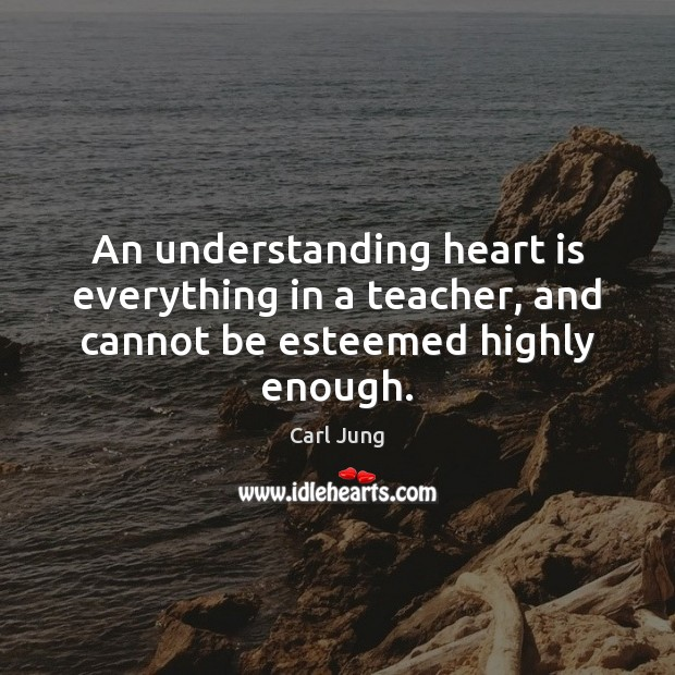 Image, An understanding heart is everything in a teacher, and cannot be esteemed highly enough.
