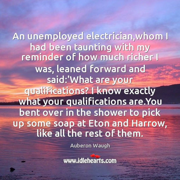 Image, An unemployed electrician,whom I had been taunting with my reminder of