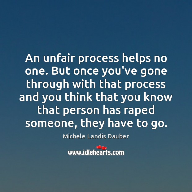 An unfair process helps no one. But once you've gone through with Image