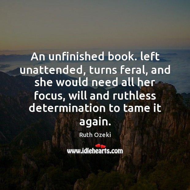 An unfinished book. left unattended, turns feral, and she would need all Determination Quotes Image