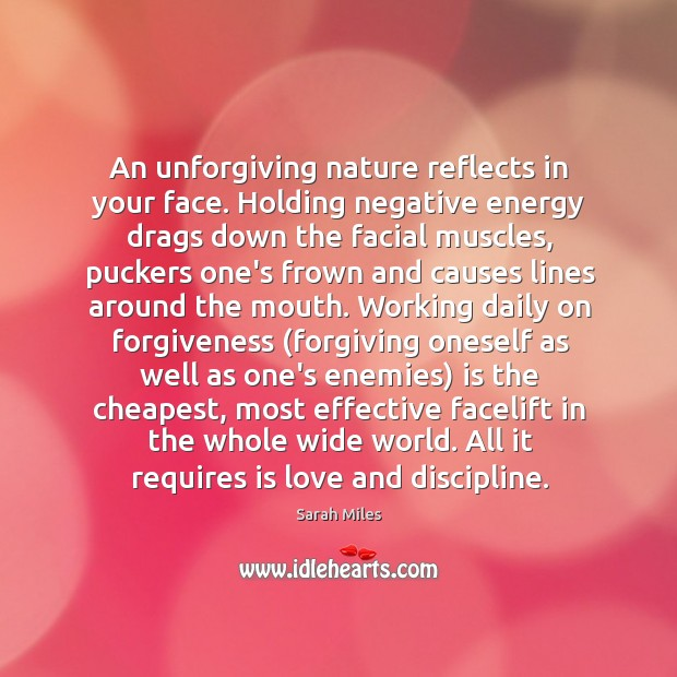 An unforgiving nature reflects in your face. Holding negative energy drags down Image