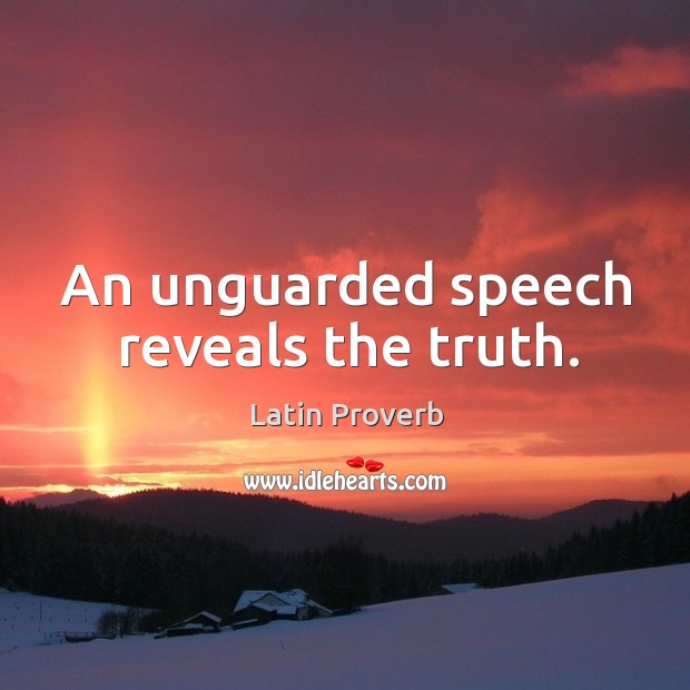 Image, An unguarded speech reveals the truth.