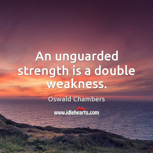 An unguarded strength is a double weakness. Strength Quotes Image