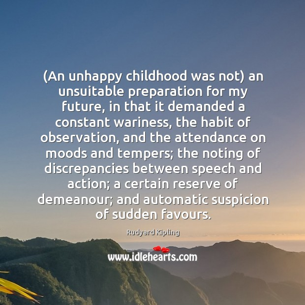 Image, (An unhappy childhood was not) an unsuitable preparation for my future, in