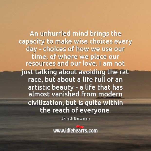 An unhurried mind brings the capacity to make wise choices every day Image