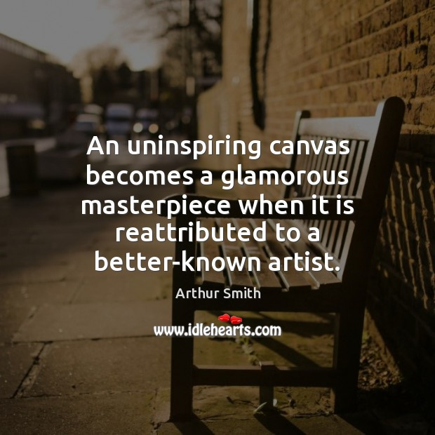 Image, An uninspiring canvas becomes a glamorous masterpiece when it is reattributed to