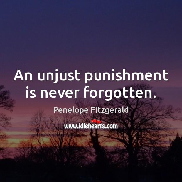 An unjust punishment is never forgotten. Punishment Quotes Image
