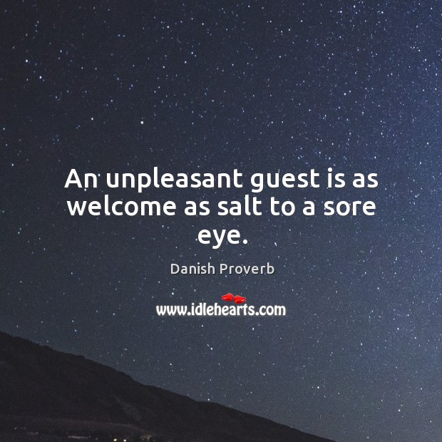 Image, An unpleasant guest is as welcome as salt to a sore eye.