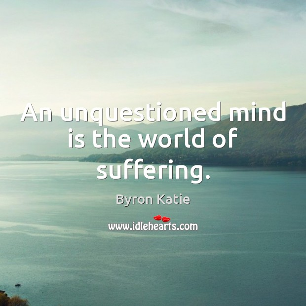 Image, An unquestioned mind is the world of suffering.