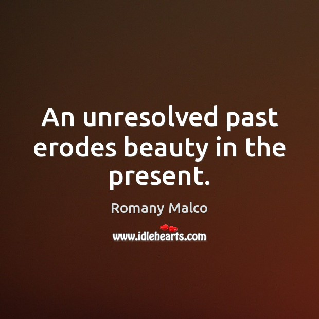 An unresolved past erodes beauty in the present. Romany Malco Picture Quote