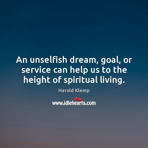 Image, An unselfish dream, goal, or service can help us to the height of spiritual living.