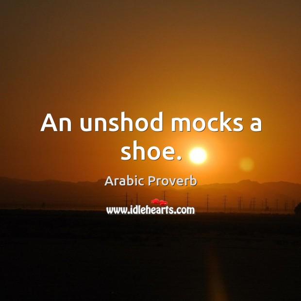 An unshod mocks a shoe. Arabic Proverbs Image